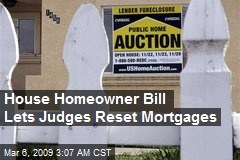 House Homeowner Bill Lets Judges Reset Mortgages