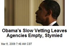 Obama's Slow Vetting Leaves Agencies Empty, Stymied