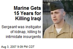 Marine Gets 15 Years for Killing Iraqi