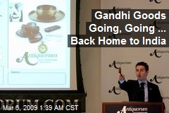 Gandhi Goods Going, Going ... Back Home to India