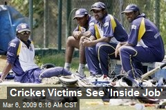 Cricket Victims See 'Inside Job'