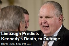Limbaugh Predicts Kennedy's Death, to Outrage
