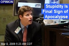 Stupidity Is Final Sign of Apocalypse