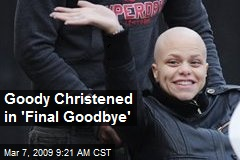 Goody Christened in 'Final Goodbye'