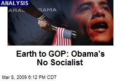 Earth to GOP: Obama's No Socialist