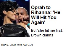 Oprah to Rihanna: 'He Will Hit You Again'