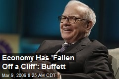 Economy Has 'Fallen Off a Cliff': Buffett