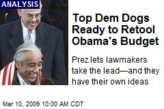 Top Dem Dogs Ready to Retool Obama's Budget