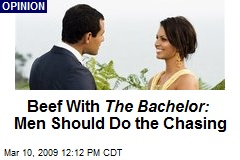Beef With The Bachelor: Men Should Do the Chasing
