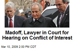 Madoff, Lawyer in Court for Hearing on Conflict of Interest