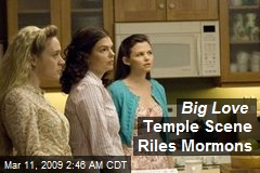 Big Love Temple Scene Riles Mormons