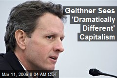Geithner Sees 'Dramatically Different' Capitalism