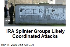 IRA Splinter Groups Likely Coordinated Attacks