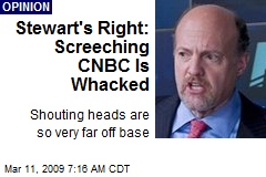 Stewart's Right: Screeching CNBC Is Whacked