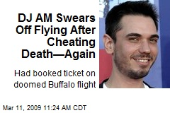 DJ AM Swears Off Flying After Cheating Death—Again