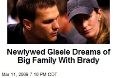 Newlywed Gisele Dreams of Big Family With Brady