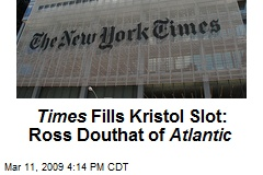 Times Fills Kristol Slot: Ross Douthat of Atlantic