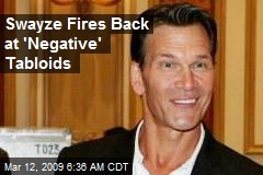 Swayze Fires Back at 'Negative' Tabloids