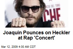Joaquin Pounces on Heckler at Rap 'Concert'