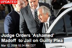 Judge Orders 'Ashamed' Madoff to Jail on Guilty Plea