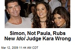 Simon, Not Paula, Rubs New Idol Judge Kara Wrong