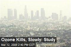 Ozone Kills, Slowly: Study