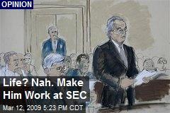 Life? Nah. Make Him Work at SEC