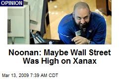 Noonan: Maybe Wall Street Was High on Xanax