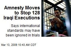 Amnesty Moves to Stop 128 Iraqi Executions