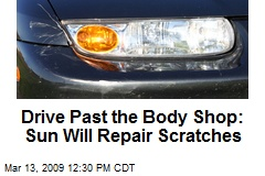 Drive Past the Body Shop: Sun Will Repair Scratches