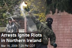 Arrests Ignite Riots in Northern Ireland