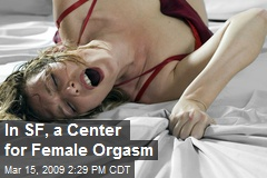 In SF, a Center for Female Orgasm
