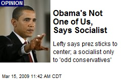 Obama's Not One of Us, Says Socialist