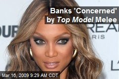 Banks 'Concerned' by Top Model Melee