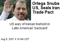 Ortega Snubs US, Seals Iran Trade Pact