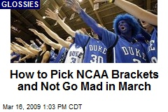 How to Pick NCAA Brackets and Not Go Mad in March
