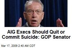 AIG Execs Should Quit or Commit Suicide: GOP Senator