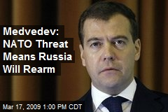 Medvedev: NATO Threat Means Russia Will Rearm