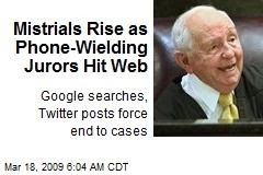 Mistrials Rise as Phone-Wielding Jurors Hit Web