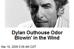 Dylan Outhouse Odor Blowin' in the Wind