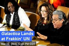 Galactica Lands at Frakkin' UN