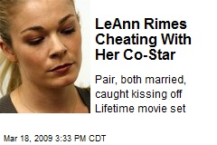 LeAnn Rimes Cheating With Her Co-Star