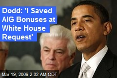 Dodd: 'I Saved AIG Bonuses at White House Request'