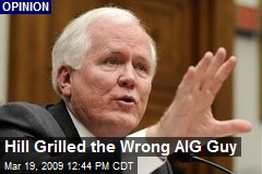 Hill Grilled the Wrong AIG Guy