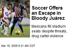 Soccer Offers an Escape in Bloody Juárez