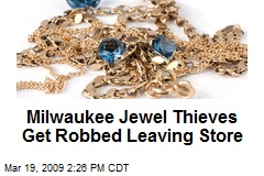 Milwaukee Jewel Thieves Get Robbed Leaving Store