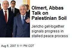 Olmert, Abbas Talk on Palestinian Soil