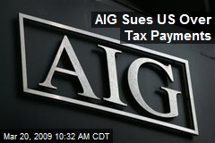 AIG Sues US Over Tax Payments
