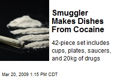 Smuggler Makes Dishes From Cocaine