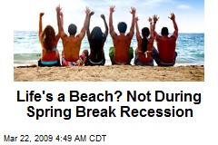 Life's a Beach? Not During Spring Break Recession